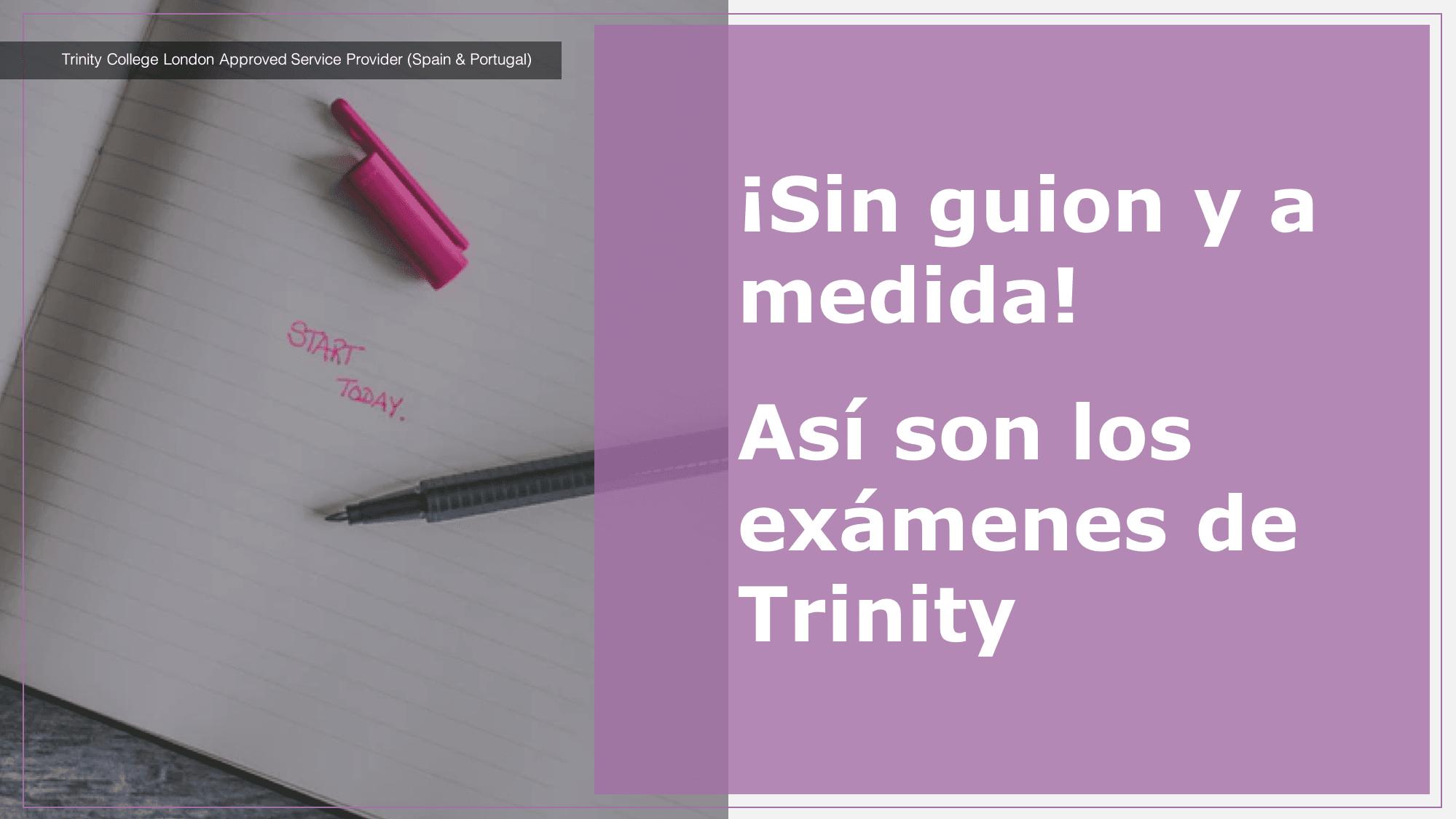 Sin guion y a medida! Así son los exámenes de Trinity