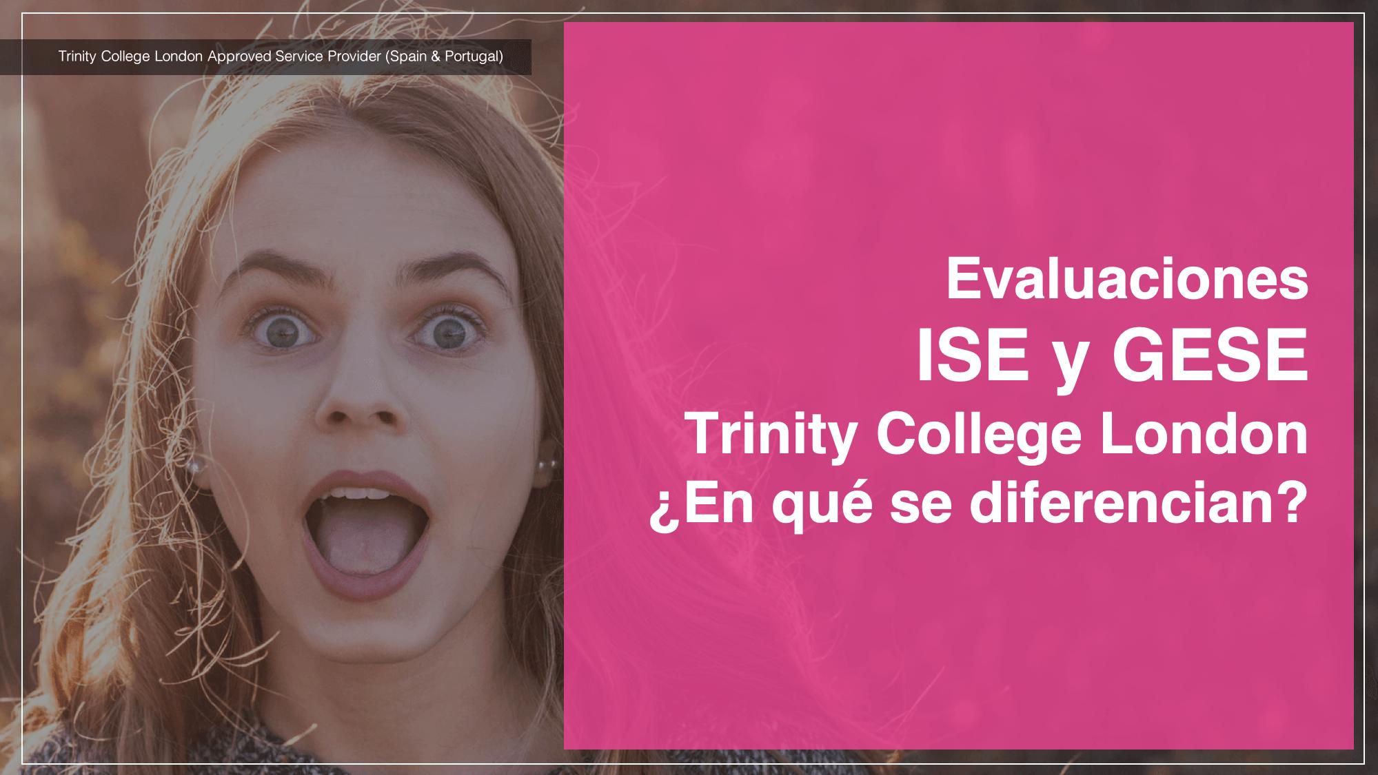 Evaluaciones  ISE y GESE  Trinity College London ¿En qué se diferencian?