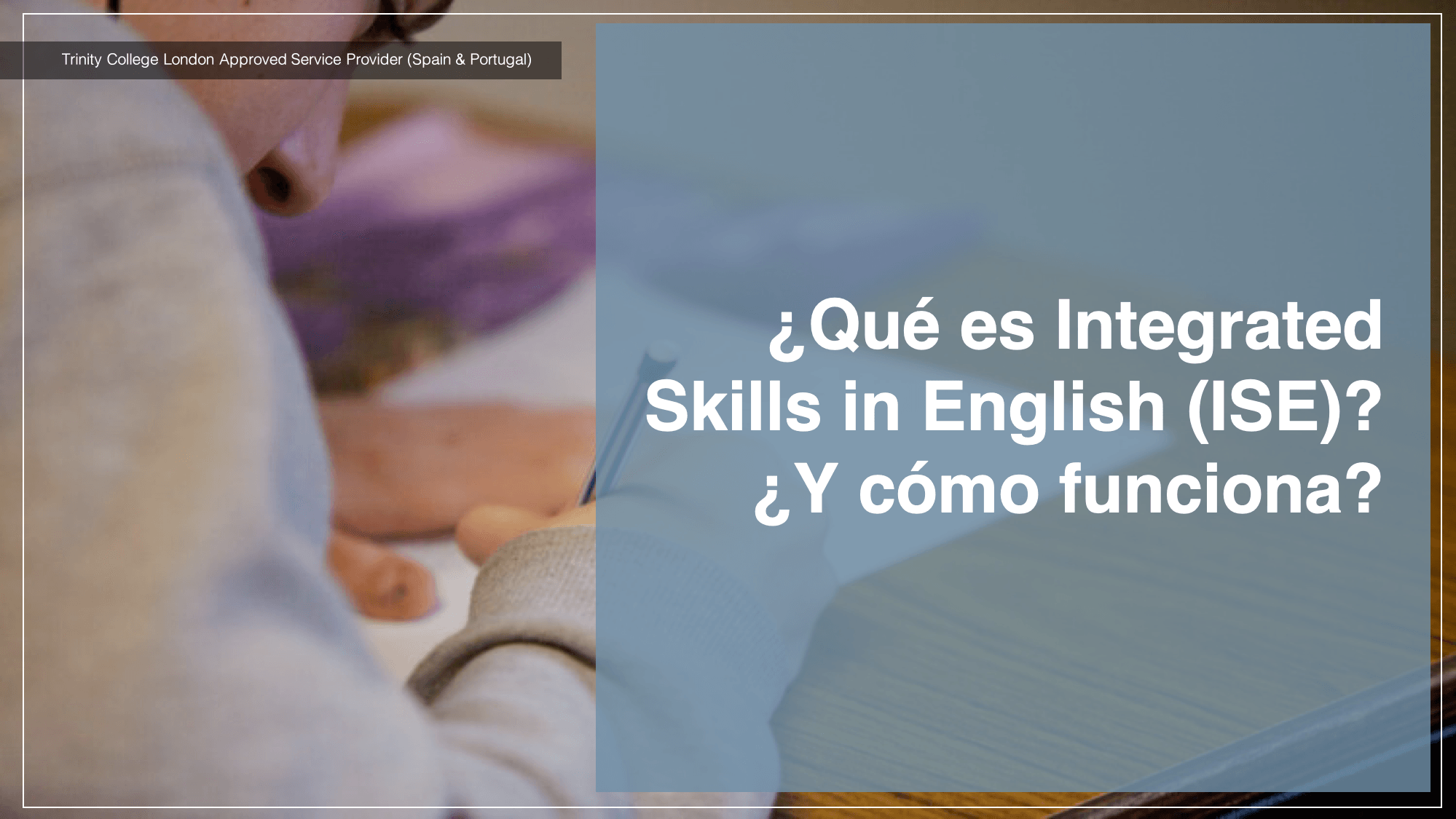 ¿Qué es Integrated Skills in English (ISE)? ¿Y cómo funciona?
