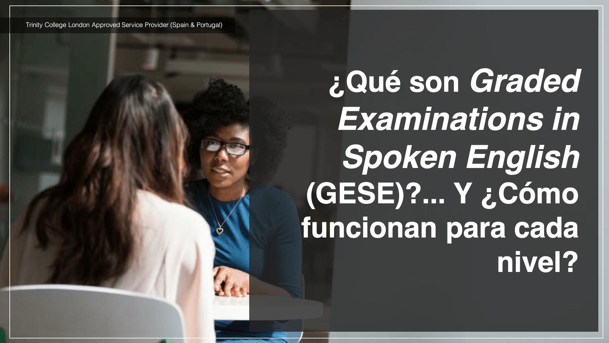 ¿Qué son Graded Examinations in Spoken English (GESE)?... Y ¿Cómo funcionan para cada nivel?