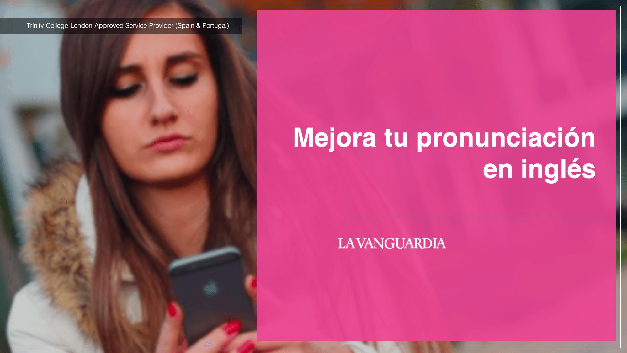 Mejora tu pronunciación en inglés - La Vanguardia y Trinity College London