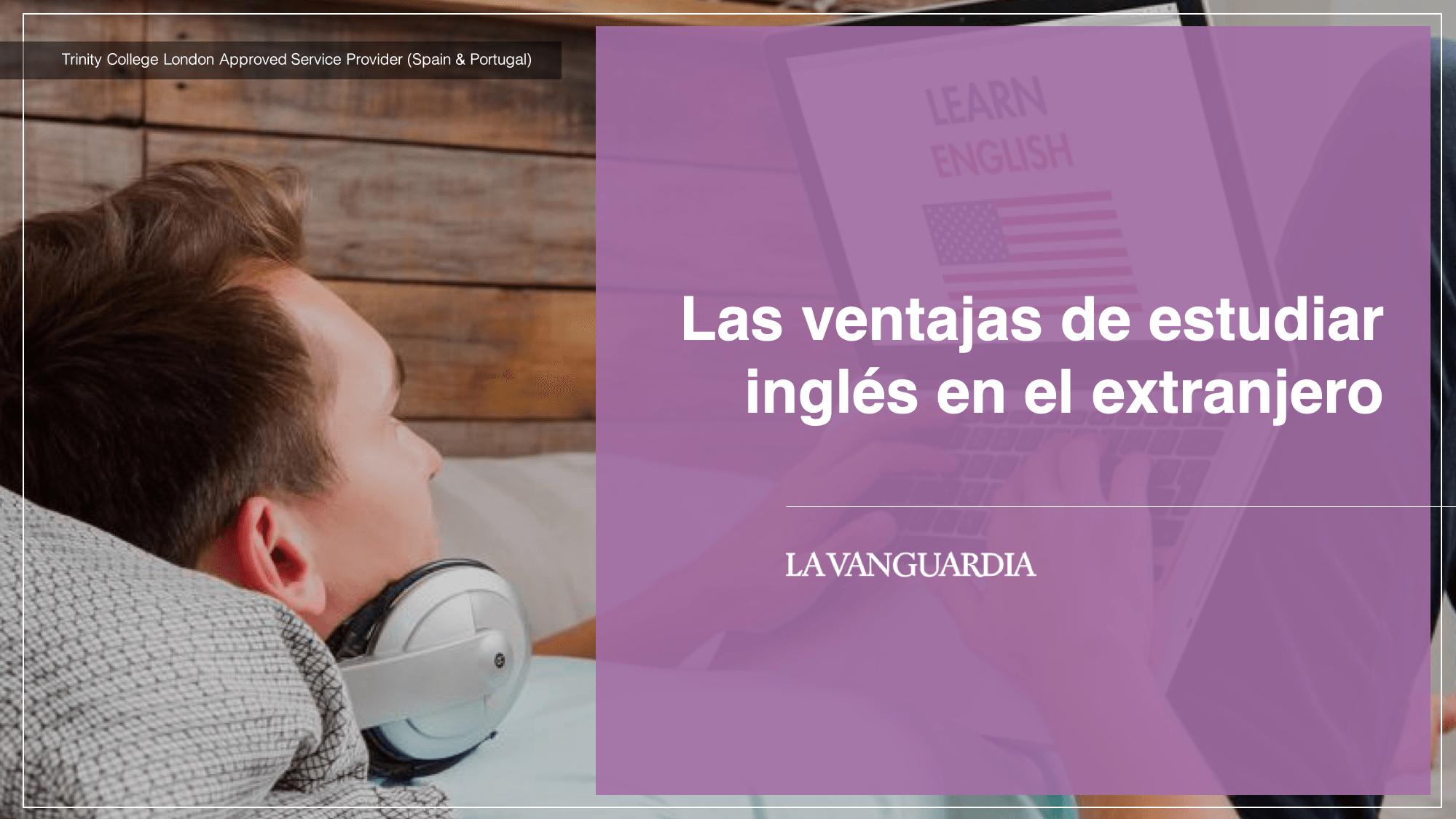 Las ventajas de estudiar inglés en el extranjero - La Vanguardia