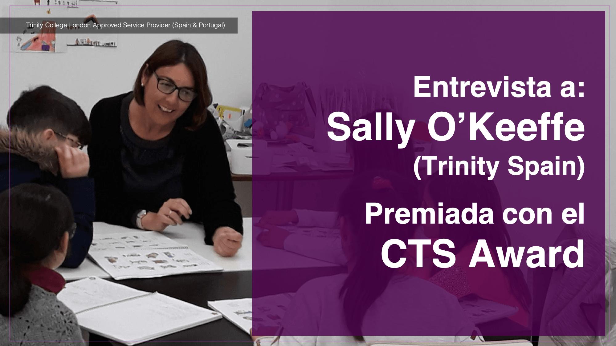 Entrevista a: Sally O'Keeffe (Trinity Spain) Premiada con el CTS Award