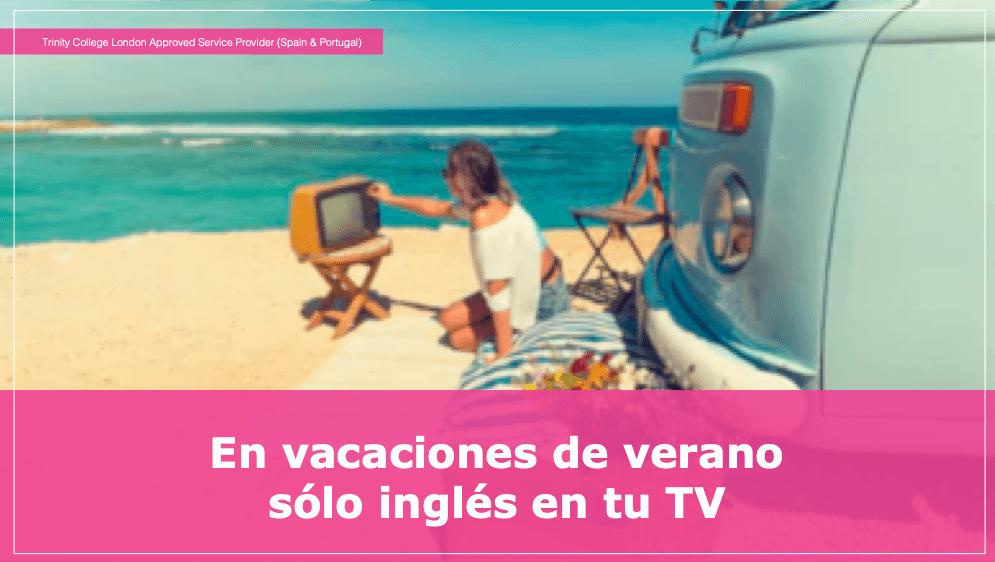 En vacaciones de verano  sólo inglés en tu TV
