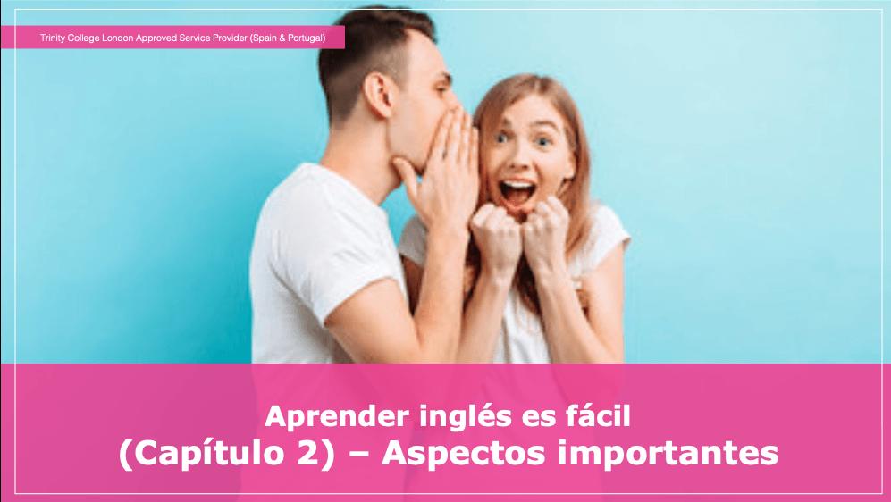 Aprender inglés es fácil  (Capítulo 2) – Aspectos importantes