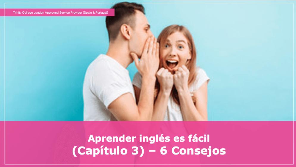 Aprender inglés es fácil  (Capítulo 3) – 6 Consejos
