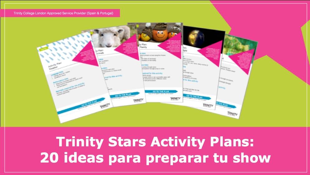 Trinity Stars Activity Plans: 20 ideas para preparar tu show