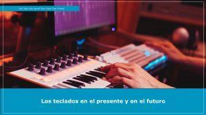 Origen, presente y futuro de los teclados