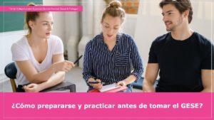 Cómo prepararse y practicar antes de tomar el GESE