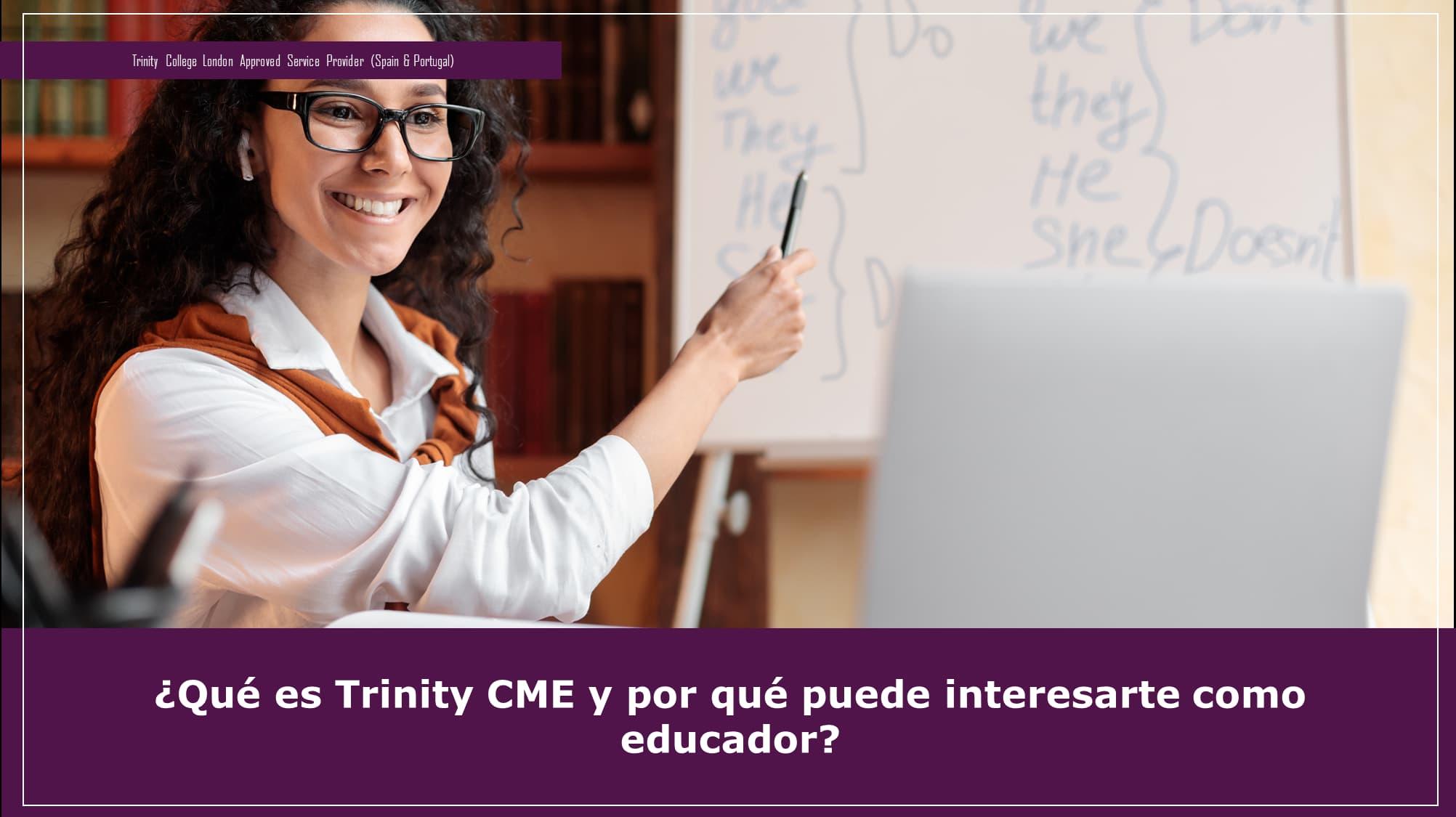 ¿Qué es Trinity CME y por qué puede interesarte como educador?